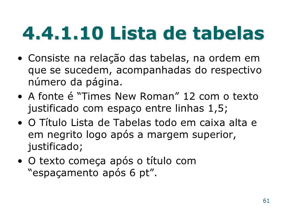 4.4.1.10 Lista de tabelas Consiste na relação das tabelas, na ordem em que se sucedem, acompanhadas do respectivo número da página. A fonte é Times Ne