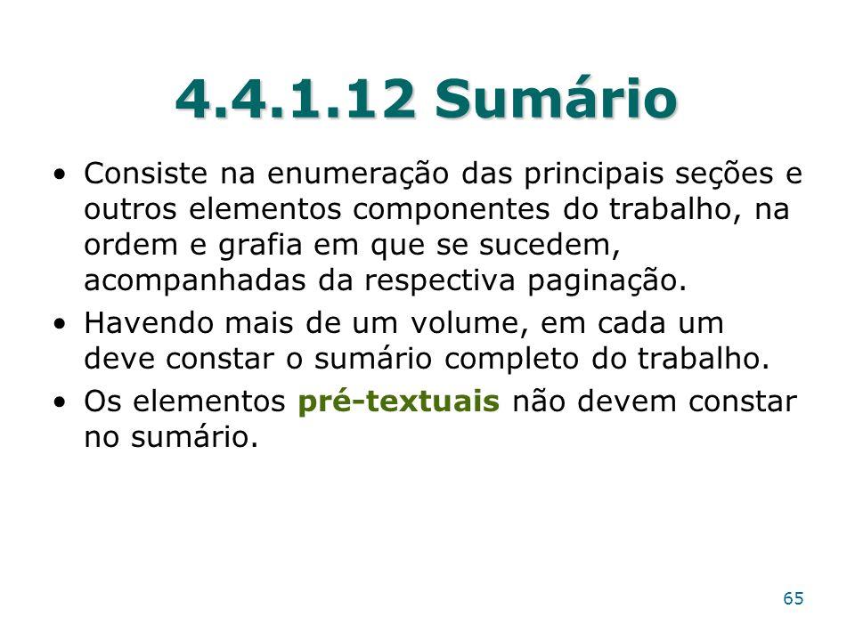 4.4.1.12 Sumário Consiste na enumeração das principais seções e outros elementos componentes do trabalho, na ordem e grafia em que se sucedem, acompan