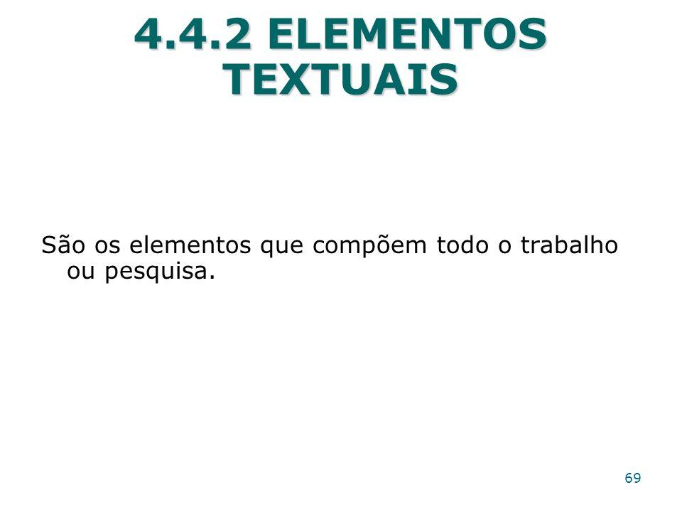 4.4.2 ELEMENTOS TEXTUAIS São os elementos que compõem todo o trabalho ou pesquisa. 69