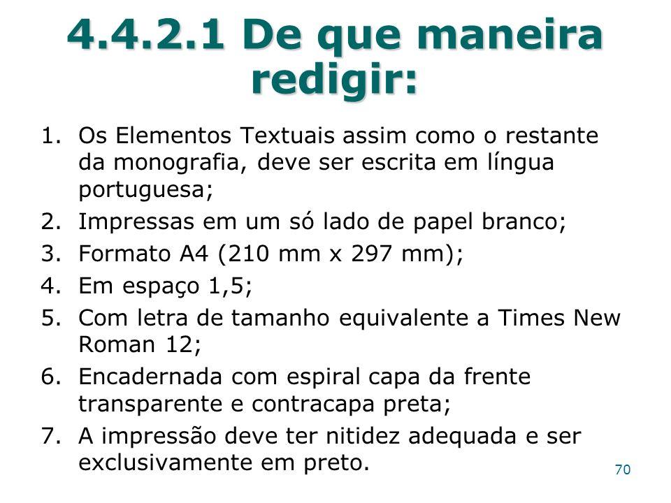 4.4.2.1 De que maneira redigir: 1.Os Elementos Textuais assim como o restante da monografia, deve ser escrita em língua portuguesa; 2.Impressas em um