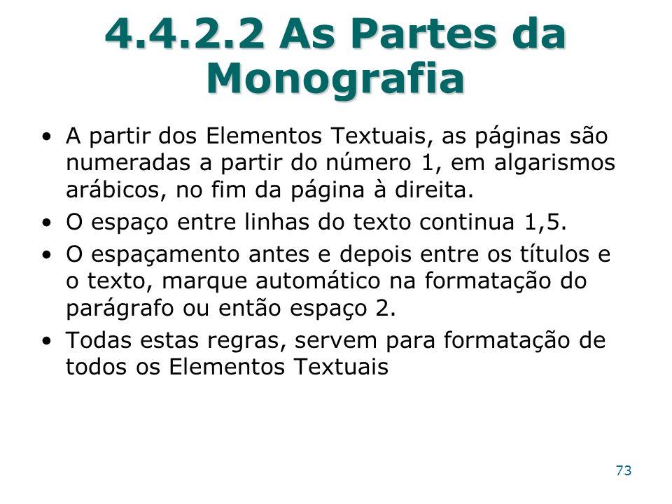 4.4.2.2 As Partes da Monografia A partir dos Elementos Textuais, as páginas são numeradas a partir do número 1, em algarismos arábicos, no fim da pági