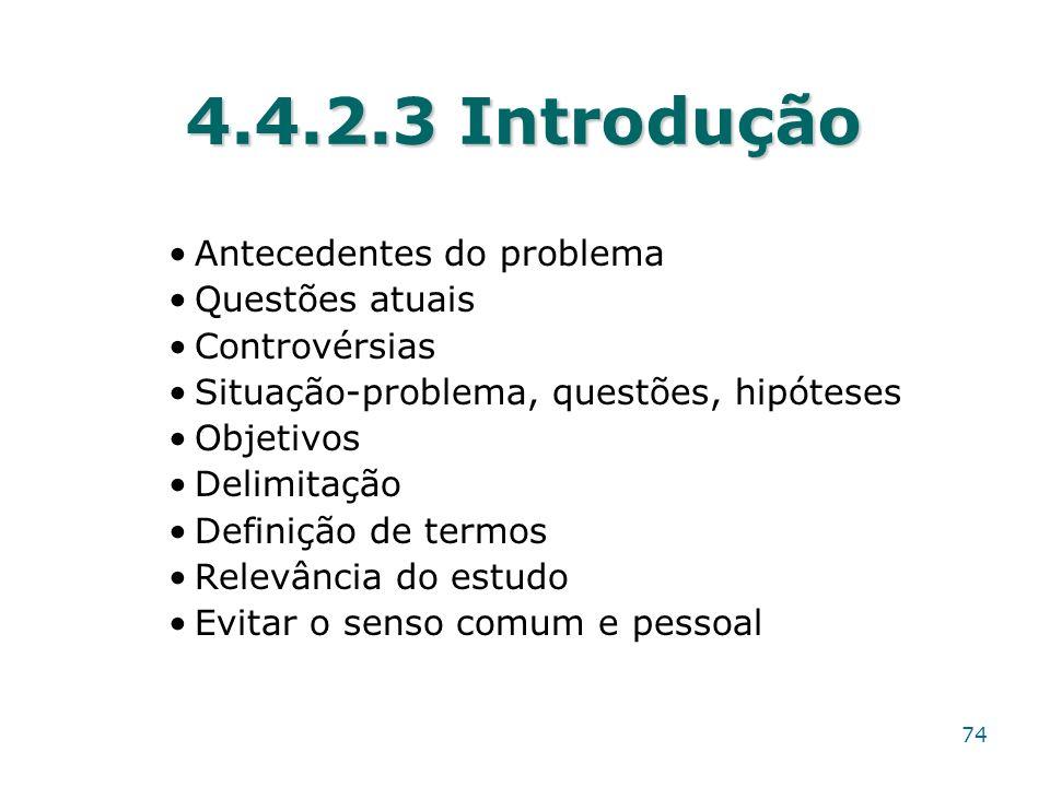 4.4.2.3 Introdução Antecedentes do problema Questões atuais Controvérsias Situação-problema, questões, hipóteses Objetivos Delimitação Definição de te