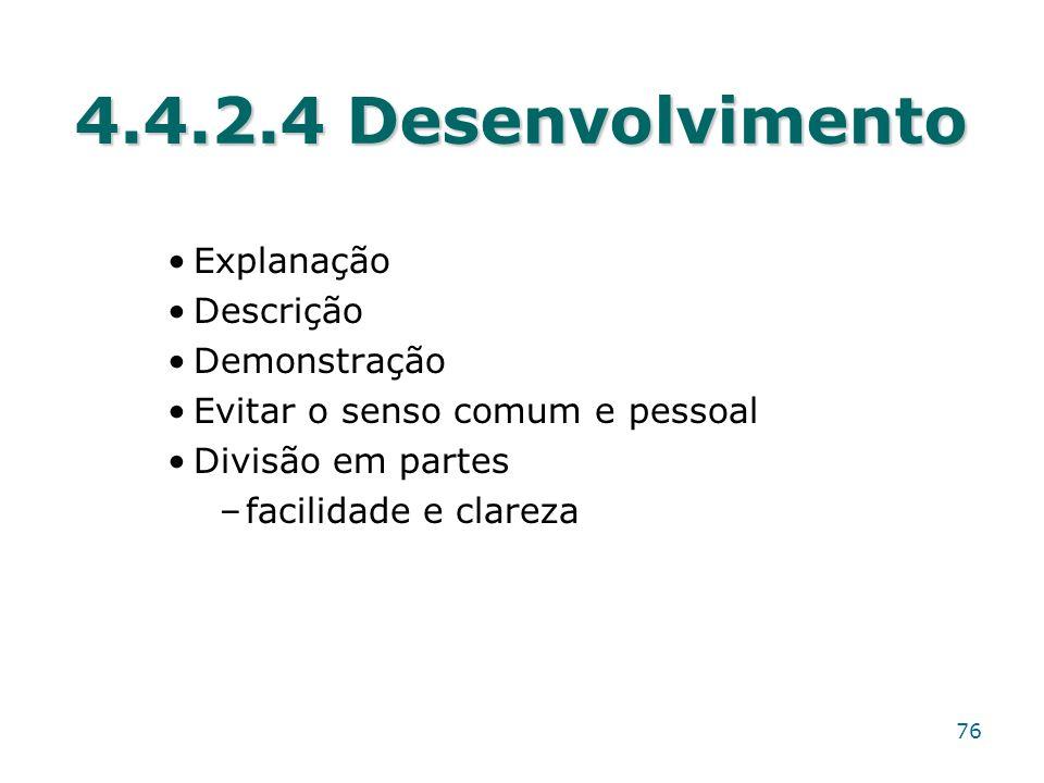 4.4.2.4 Desenvolvimento Explanação Descrição Demonstração Evitar o senso comum e pessoal Divisão em partes –facilidade e clareza 76