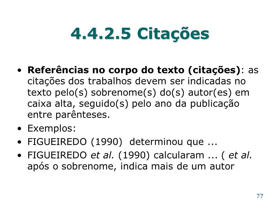 4.4.2.5 Citações Referências no corpo do texto (citações): as citações dos trabalhos devem ser indicadas no texto pelo(s) sobrenome(s) do(s) autor(es)