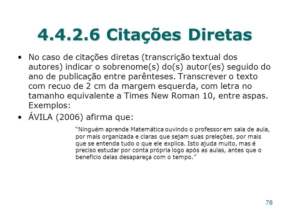 4.4.2.6 Citações Diretas No caso de citações diretas (transcrição textual dos autores) indicar o sobrenome(s) do(s) autor(es) seguido do ano de public