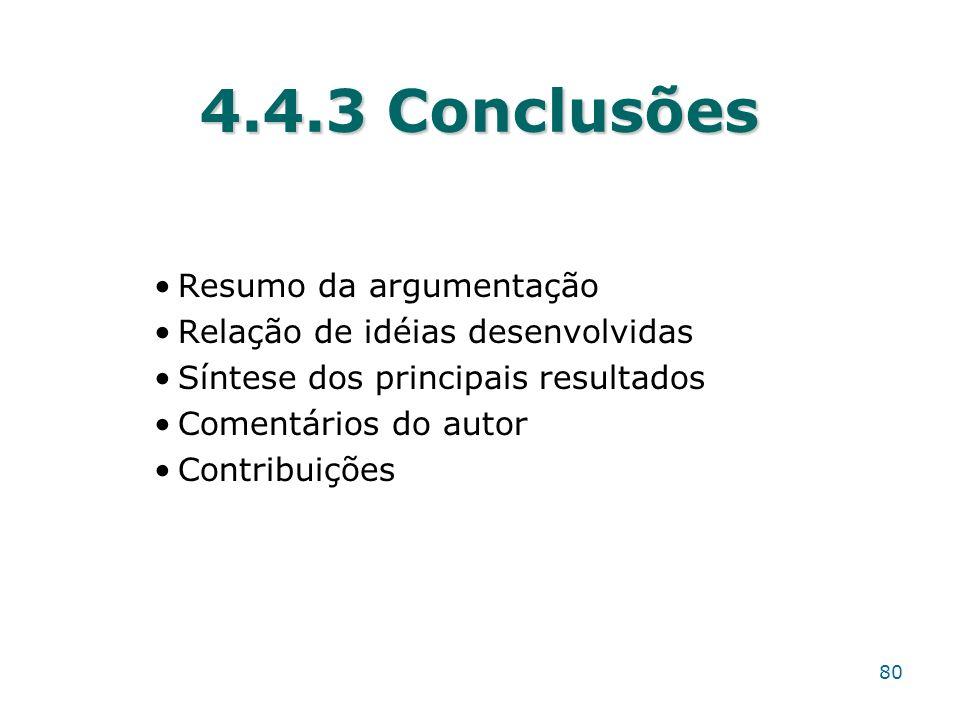 4.4.3 Conclusões Resumo da argumentação Relação de idéias desenvolvidas Síntese dos principais resultados Comentários do autor Contribuições 80