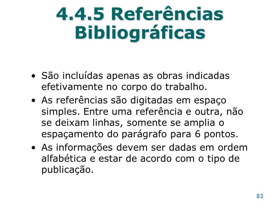 4.4.5 Referências Bibliográficas São incluídas apenas as obras indicadas efetivamente no corpo do trabalho. As referências são digitadas em espaço sim
