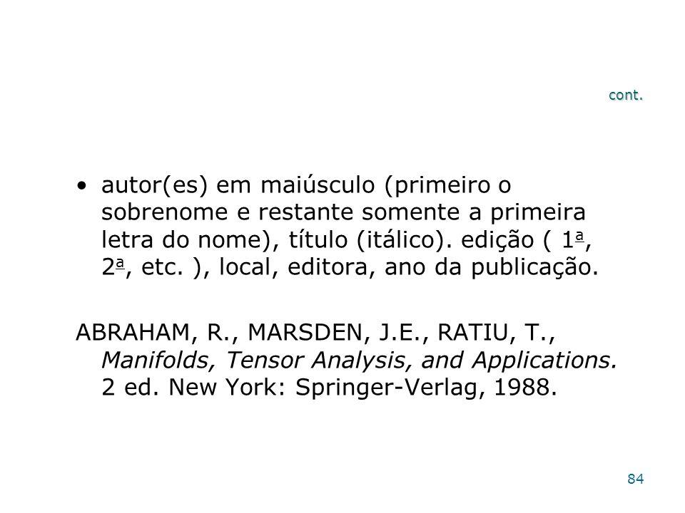 cont. autor(es) em maiúsculo (primeiro o sobrenome e restante somente a primeira letra do nome), título (itálico). edição ( 1 a, 2 a, etc. ), local, e