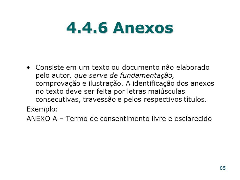 4.4.6 Anexos Consiste em um texto ou documento não elaborado pelo autor, que serve de fundamentação, comprovação e ilustração. A identificação dos ane