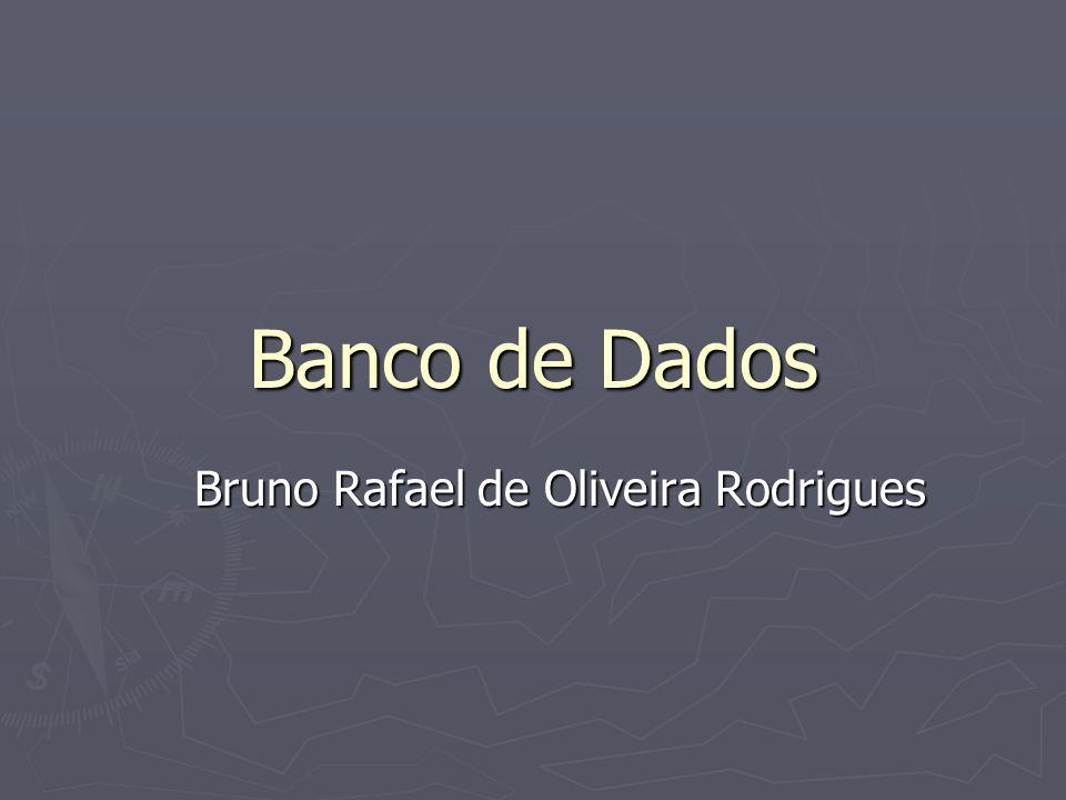 Banco de Dados Bruno Rafael de Oliveira Rodrigues
