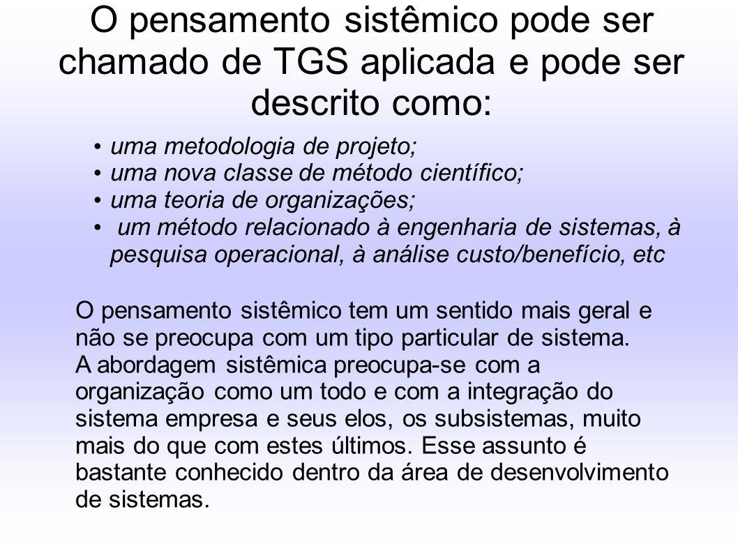 O pensamento sistêmico pode ser chamado de TGS aplicada e pode ser descrito como: O pensamento sistêmico tem um sentido mais geral e não se preocupa c