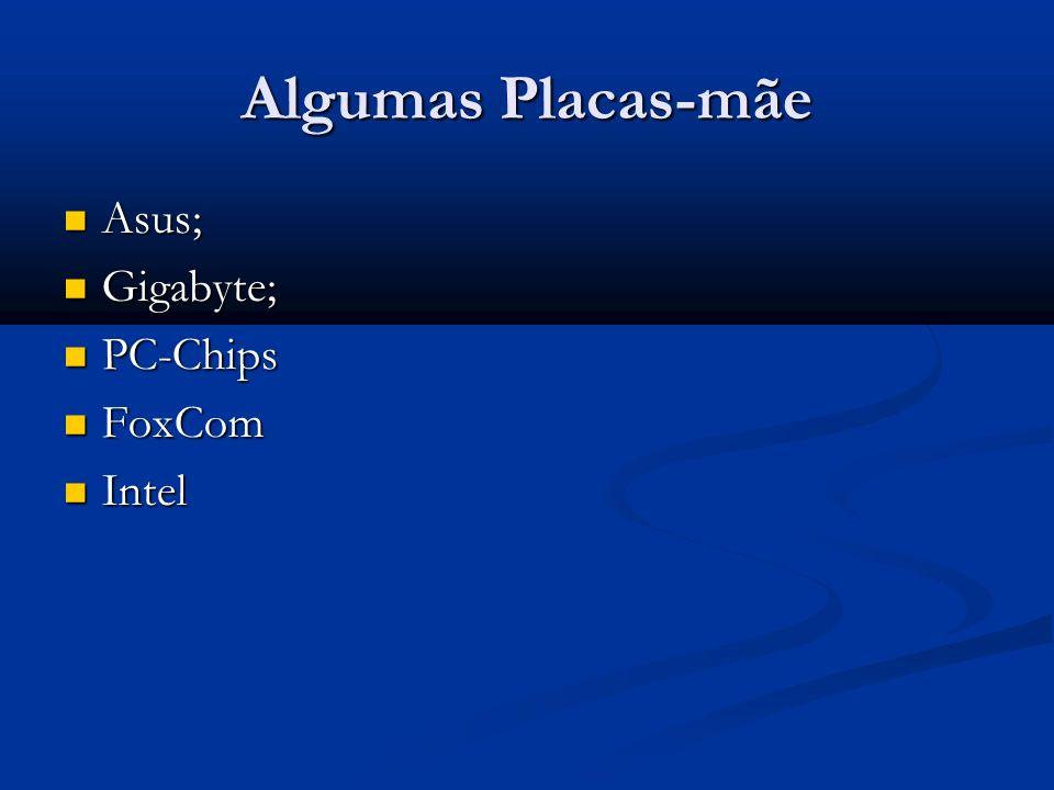 Algumas Placas-mãe Asus; Asus; Gigabyte; Gigabyte; PC-Chips PC-Chips FoxCom FoxCom Intel Intel