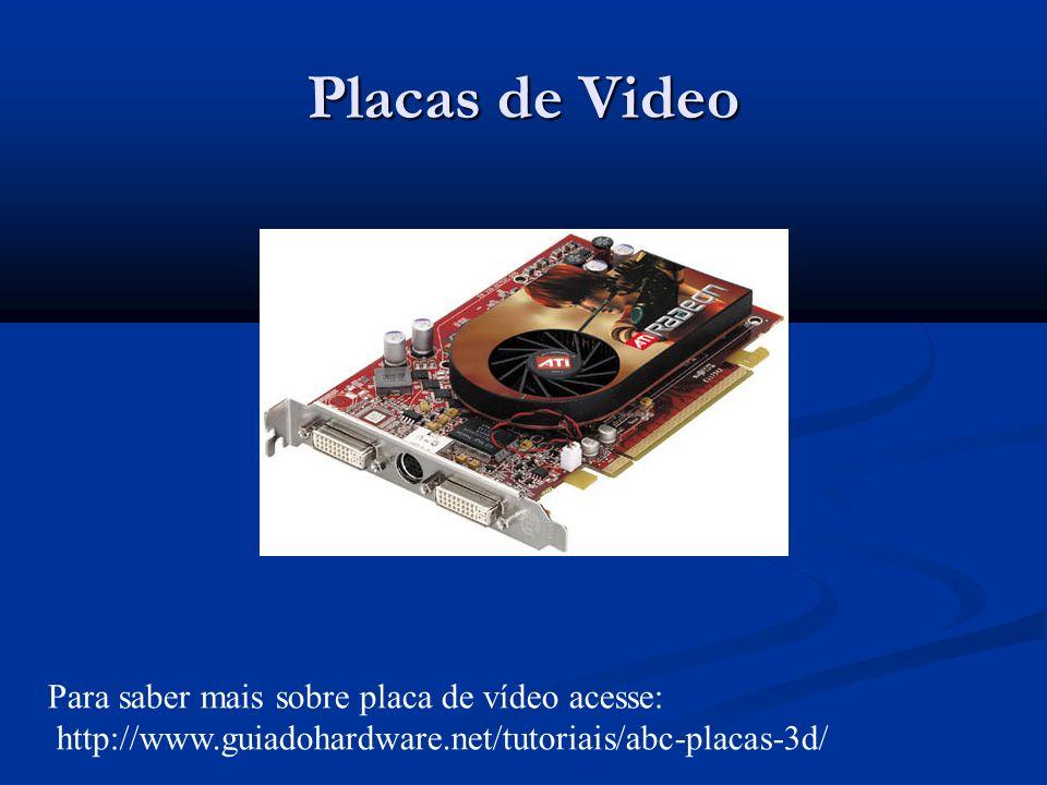 Placas de Video Para saber mais sobre placa de vídeo acesse: http://www.guiadohardware.net/tutoriais/abc-placas-3d/