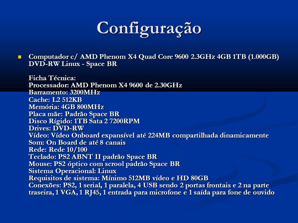 Configuração Computador c/ AMD Phenom X4 Quad Core 9600 2.3GHz 4GB 1TB (1.000GB) DVD-RW Linux - Space BR Ficha Técnica: Processador: AMD Phenom X4 960
