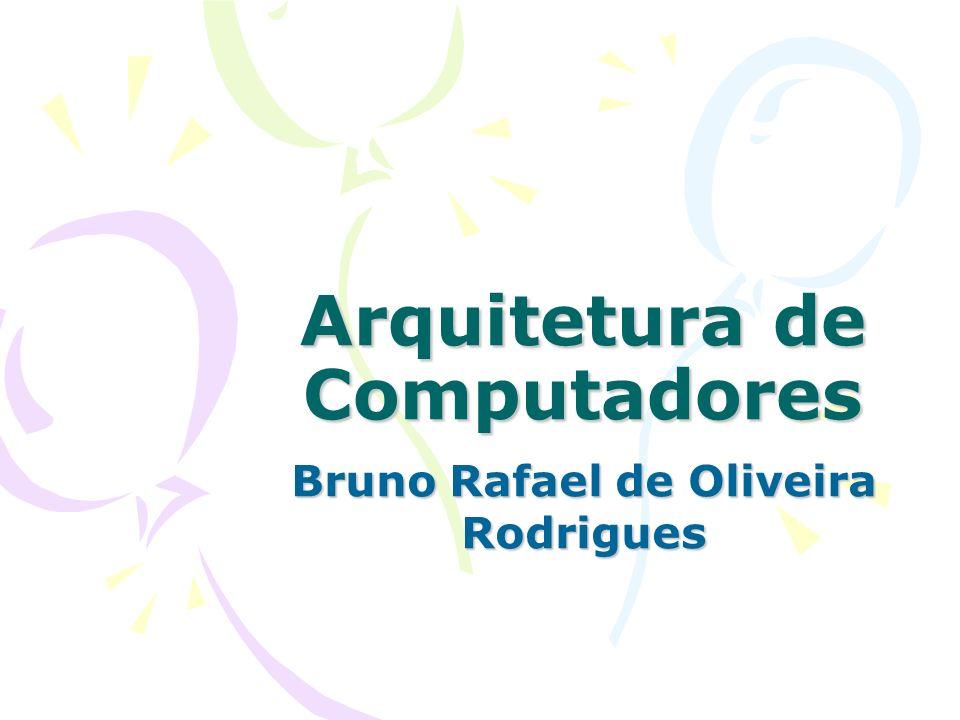 Arquitetura de Computadores Bruno Rafael de Oliveira Rodrigues