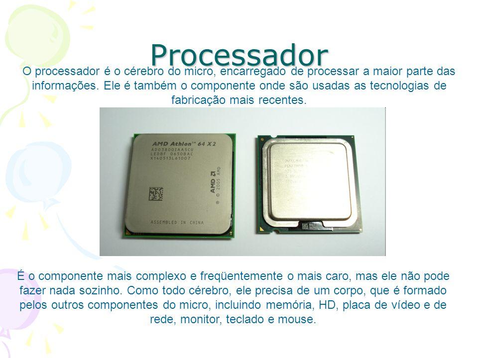 Processador O processador é o cérebro do micro, encarregado de processar a maior parte das informações. Ele é também o componente onde são usadas as t