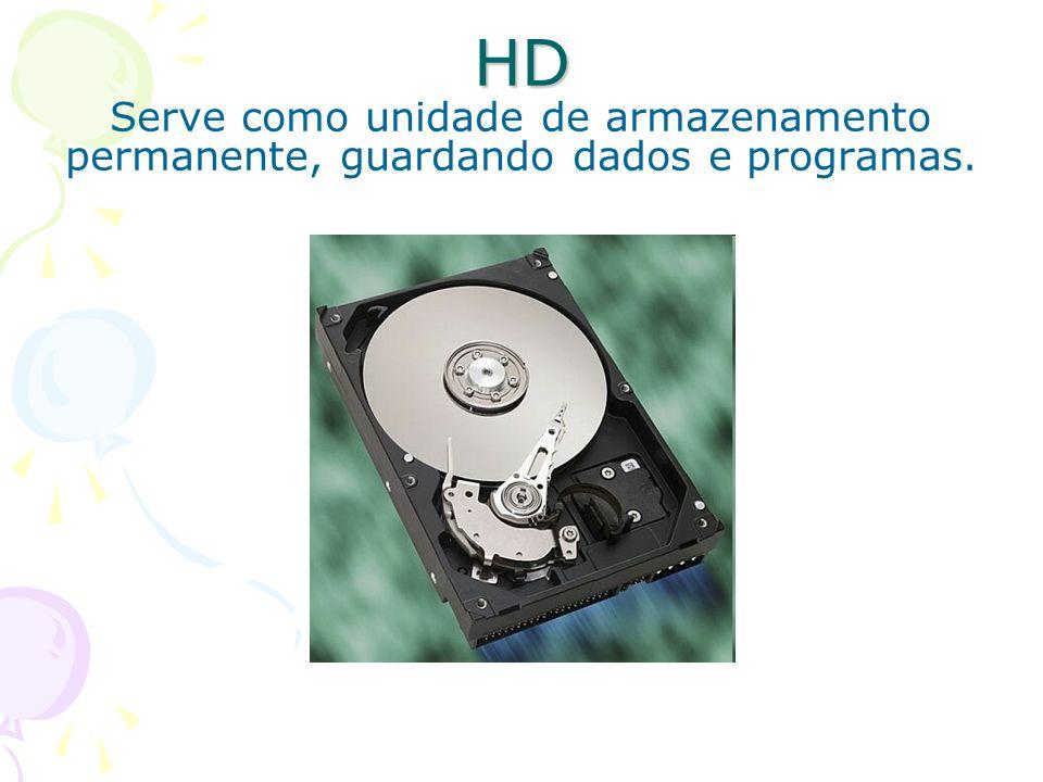 HD Serve como unidade de armazenamento permanente, guardando dados e programas.