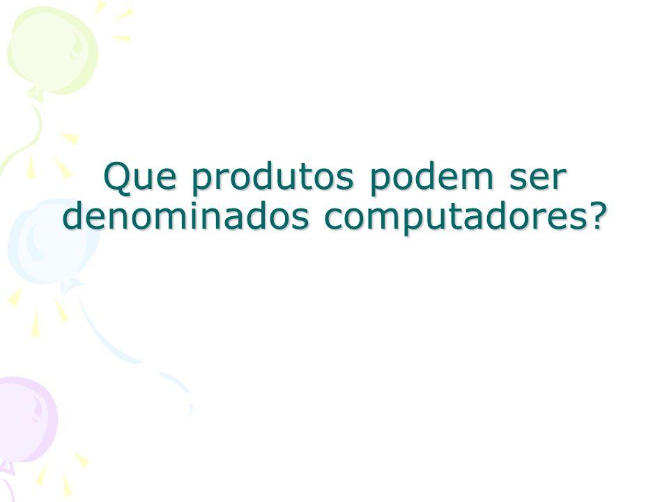 Que produtos podem ser denominados computadores?