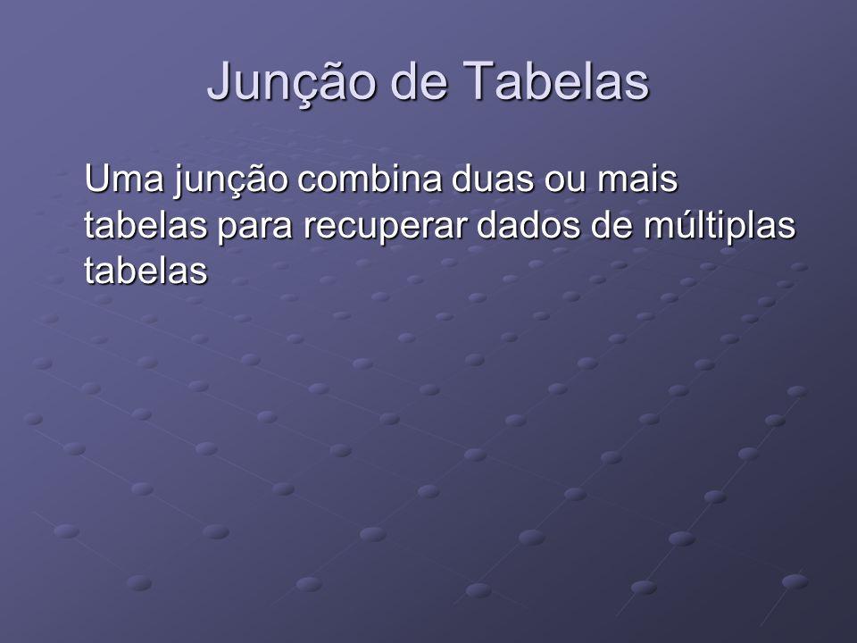 Junção de Tabelas Uma junção combina duas ou mais tabelas para recuperar dados de múltiplas tabelas
