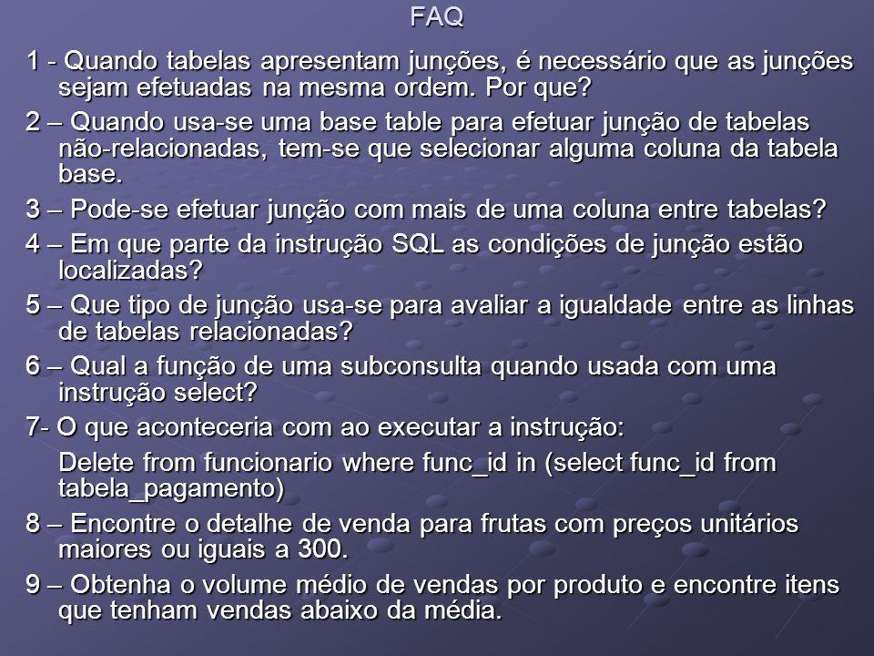 FAQ 1 - Quando tabelas apresentam junções, é necessário que as junções sejam efetuadas na mesma ordem. Por que? 2 – Quando usa-se uma base table para