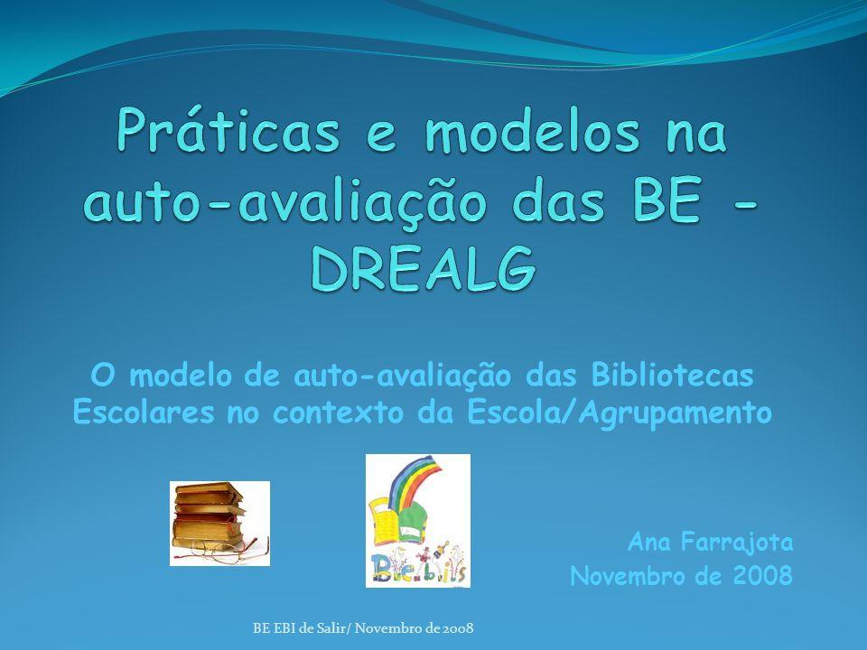 O modelo de auto-avaliação das Bibliotecas Escolares no contexto da Escola/Agrupamento Ana Farrajota Novembro de 2008 BE EBI de Salir/ Novembro de 2008