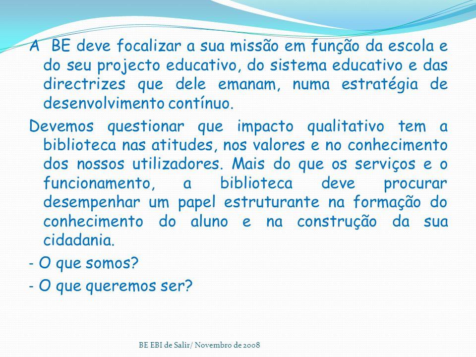 A BE deve focalizar a sua missão em função da escola e do seu projecto educativo, do sistema educativo e das directrizes que dele emanam, numa estratégia de desenvolvimento contínuo.