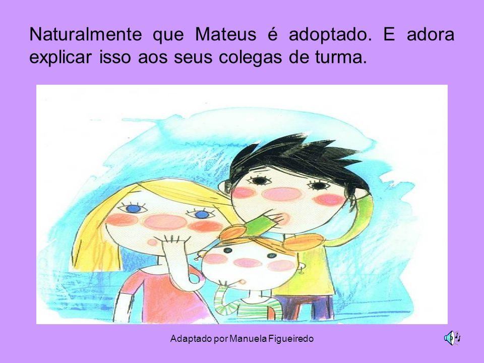 Adaptado por Manuela Figueiredo Naturalmente que Mateus é adoptado. E adora explicar isso aos seus colegas de turma.