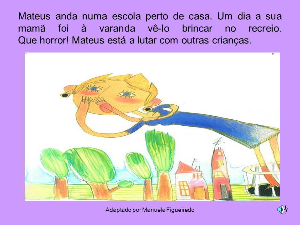 Adaptado por Manuela Figueiredo Mateus anda numa escola perto de casa. Um dia a sua mamã foi à varanda vê-lo brincar no recreio. Que horror! Mateus es