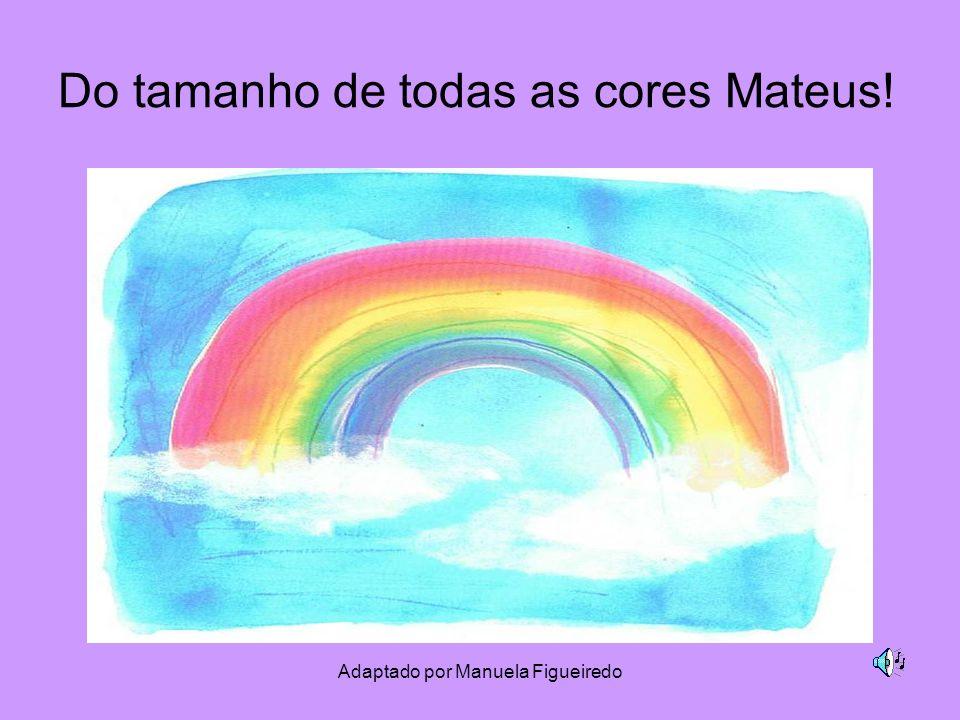 Adaptado por Manuela Figueiredo Do tamanho de todas as cores Mateus!
