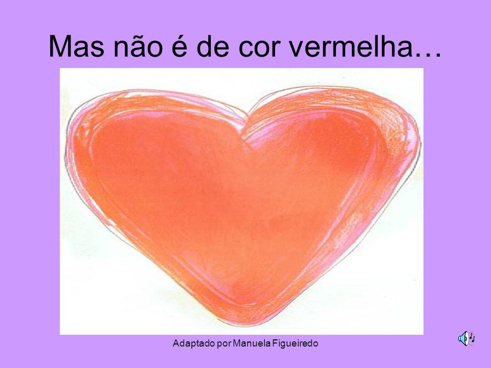 Adaptado por Manuela Figueiredo Mas não é de cor vermelha…