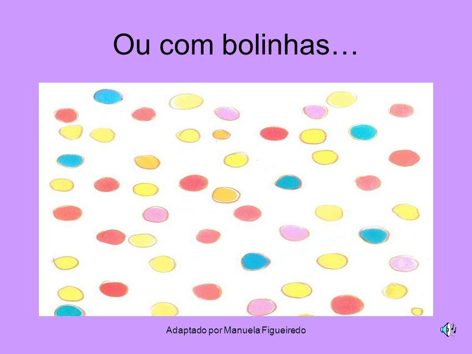 Adaptado por Manuela Figueiredo Ou com bolinhas…