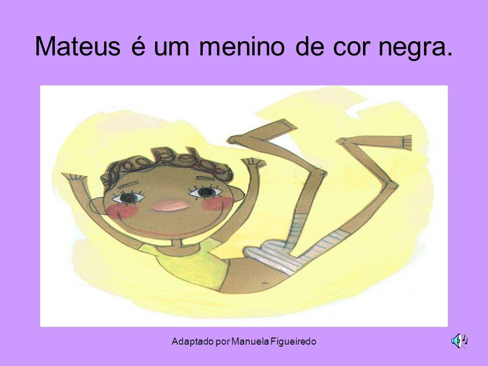 Adaptado por Manuela Figueiredo Mateus é um menino de cor negra.