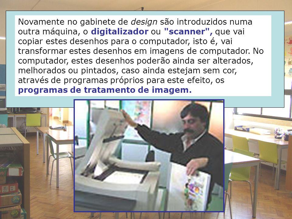 Novamente no gabinete de design são introduzidos numa outra máquina, o digitalizador ou