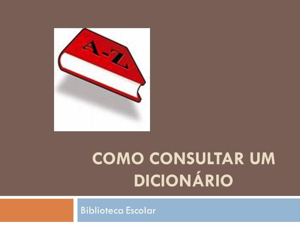 COMO CONSULTAR UM DICIONÁRIO Biblioteca Escolar