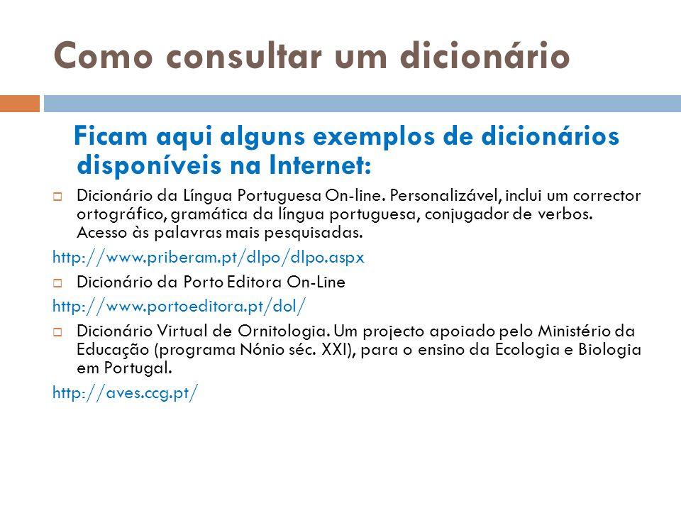 Como consultar um dicionário Ficam aqui alguns exemplos de dicionários disponíveis na Internet: Dicionário da Língua Portuguesa On-line. Personalizáve