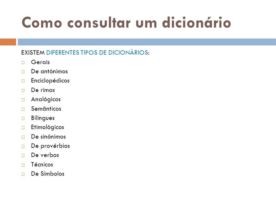 Como consultar um dicionário EXISTEM DIFERENTES TIPOS DE DICIONÁRIOS: Gerais De antónimos Enciclopédicos De rimas Analógicos Semânticos Bilingues Etim