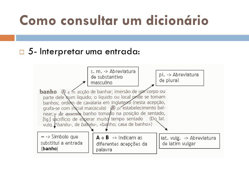 Como consultar um dicionário 6- Guia de Utilização Praticamente todos os dicionários têm no seu início um Guia de Utilização.