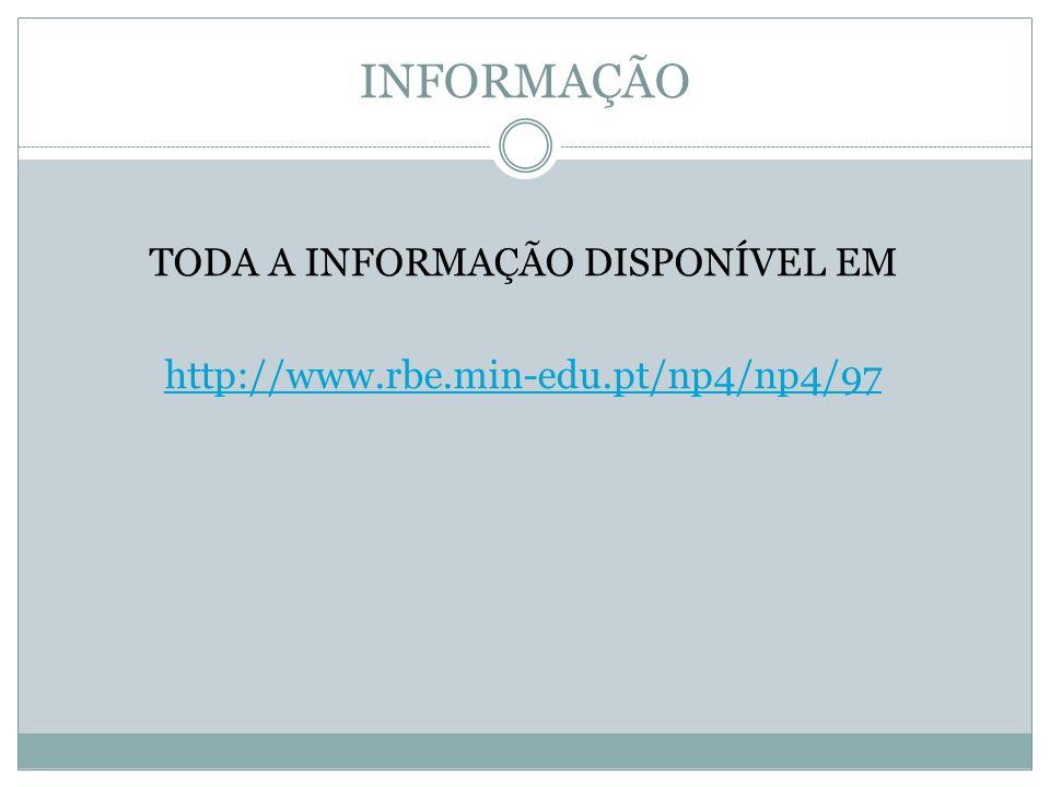 INFORMAÇÃO TODA A INFORMAÇÃO DISPONÍVEL EM http://www.rbe.min-edu.pt/np4/np4/97