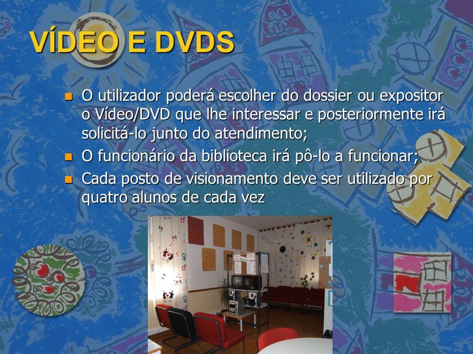 VÍDEO E DVDS n O utilizador poderá escolher do dossier ou expositor o Vídeo/DVD que lhe interessar e posteriormente irá solicitá-lo junto do atendimen