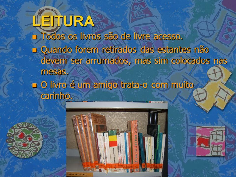 LEITURA LEITURA n Todos os livros são de livre acesso. n Quando forem retirados das estantes não devem ser arrumados, mas sim colocados nas mesas. n O