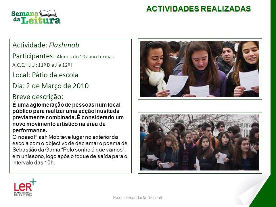 Actividade: Flashmob Participantes: Alunos do 10º ano turmas A,C,E,H,I,J ; 11º D e J e 12º I Local: Pátio da escola Dia: 2 de Março de 2010 Breve desc