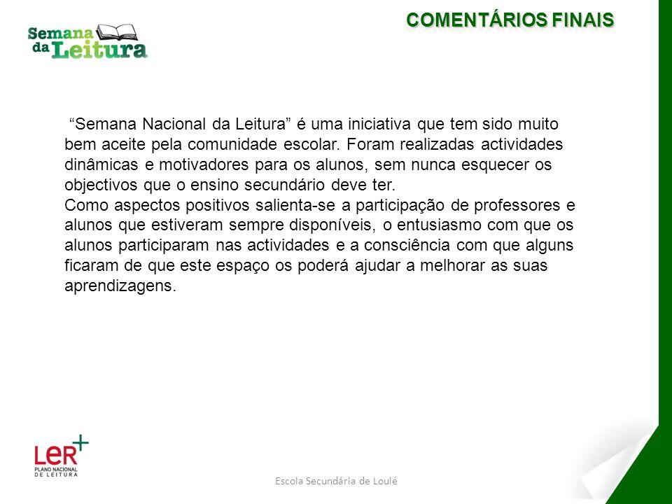 Escola Secundária de Loulé COMENTÁRIOS FINAIS Semana Nacional da Leitura é uma iniciativa que tem sido muito bem aceite pela comunidade escolar.