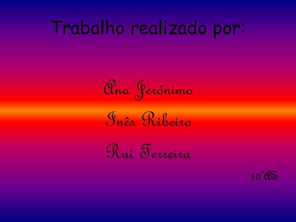 Trabalho realizado por: Ana Jerónimo Inês Ribeiro Rui Ferreira 10ºAS
