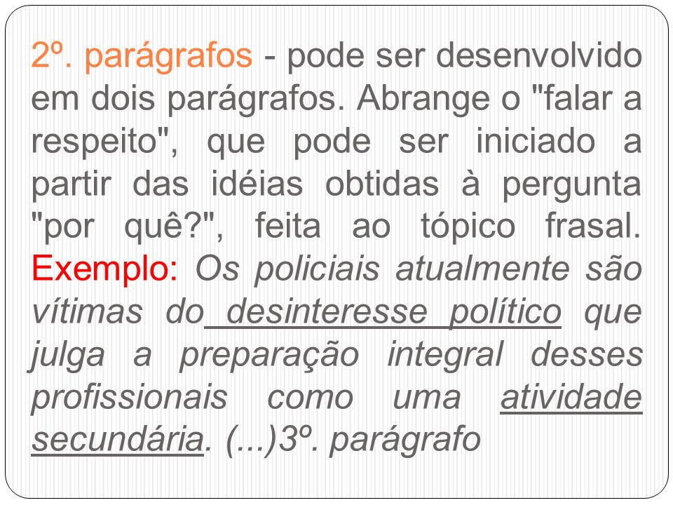 2º. parágrafos - pode ser desenvolvido em dois parágrafos. Abrange o