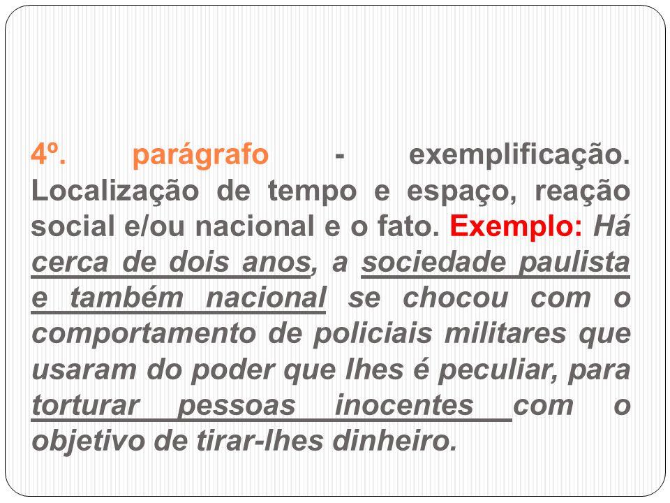4º. parágrafo - exemplificação. Localização de tempo e espaço, reação social e/ou nacional e o fato. Exemplo: Há cerca de dois anos, a sociedade pauli