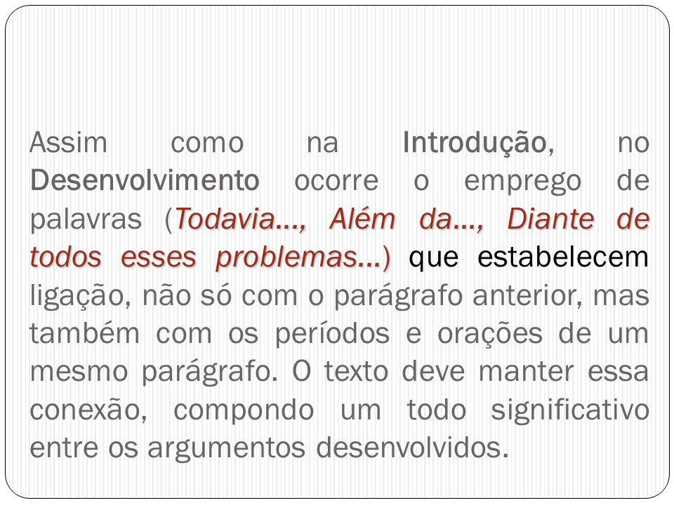 Todavia..., Além da..., Diante de todos esses problemas...) Assim como na Introdução, no Desenvolvimento ocorre o emprego de palavras (Todavia..., Alé