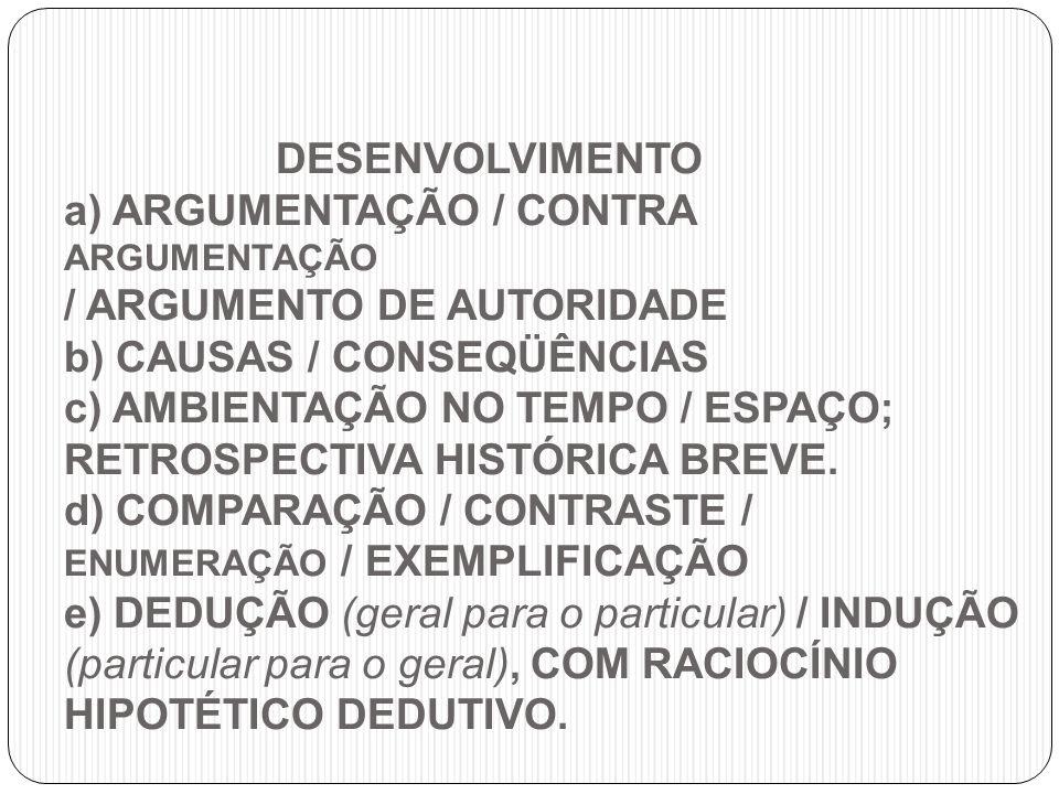 DESENVOLVIMENTO a) ARGUMENTAÇÃO / CONTRA ARGUMENTAÇÃO / ARGUMENTO DE AUTORIDADE b) CAUSAS / CONSEQÜÊNCIAS c) AMBIENTAÇÃO NO TEMPO / ESPAÇO; RETROSPECT