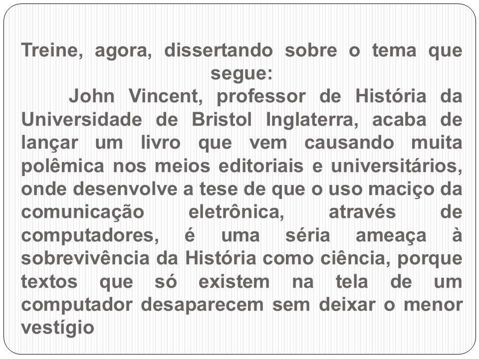 Treine, agora, dissertando sobre o tema que segue: John Vincent, professor de História da Universidade de Bristol Inglaterra, acaba de lançar um livro