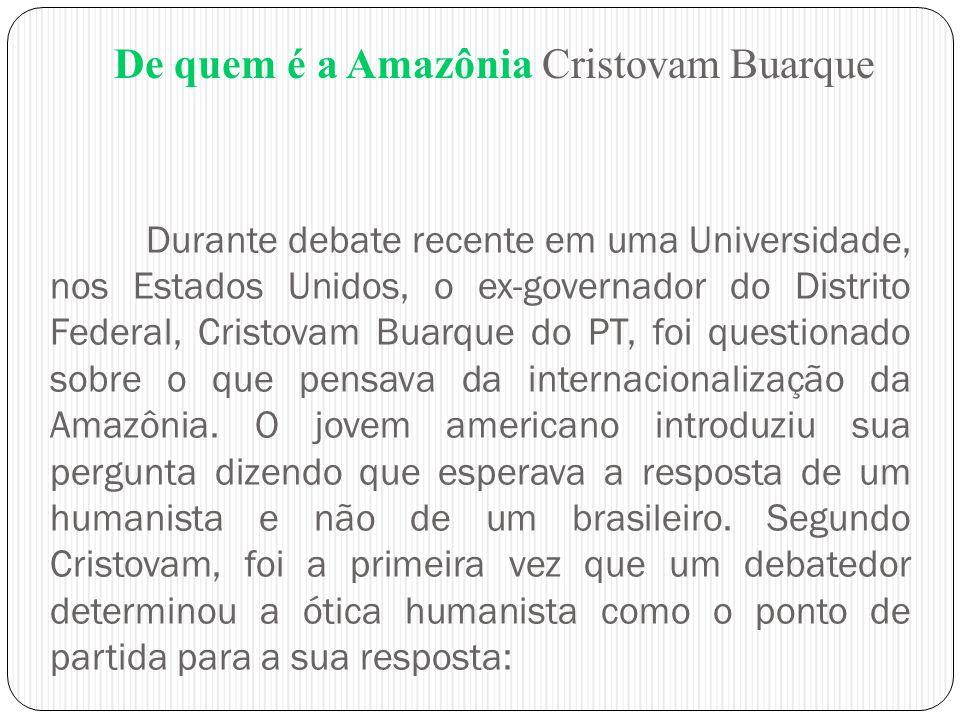 Durante debate recente em uma Universidade, nos Estados Unidos, o ex-governador do Distrito Federal, Cristovam Buarque do PT, foi questionado sobre o