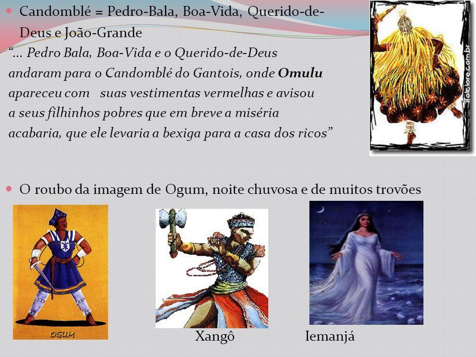 Candomblé = Pedro-Bala, Boa-Vida, Querido-de- Deus e João-Grande...